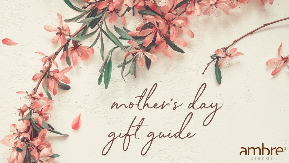 Ambre Blends mothers day gift guide